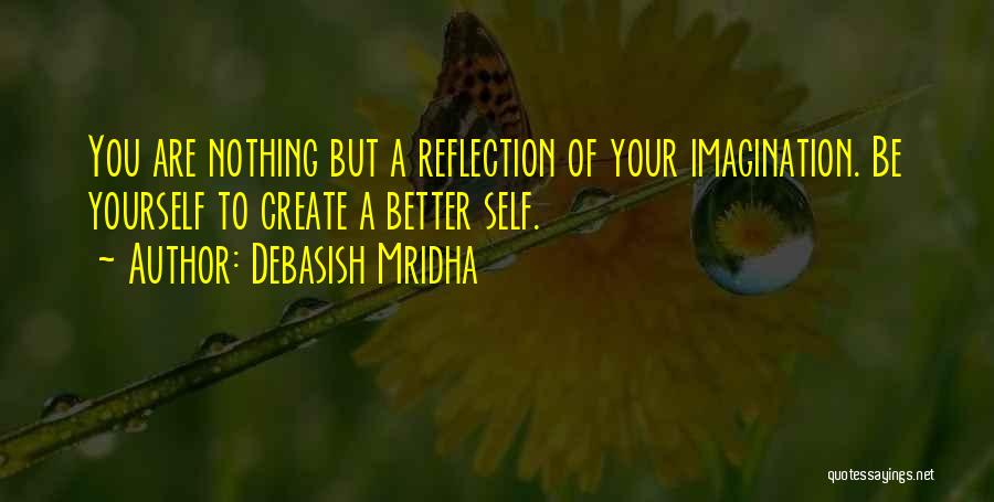 Reflection Of Yourself Quotes By Debasish Mridha