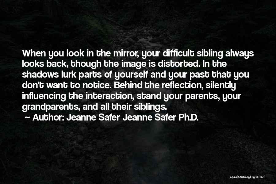 Reflection Of Yourself Quotes By Jeanne Safer Jeanne Safer Ph.D.