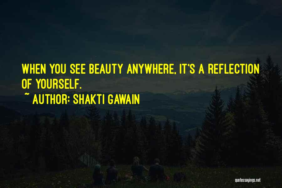 Reflection Of Yourself Quotes By Shakti Gawain