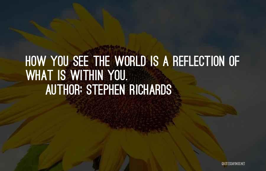 Reflection Of Yourself Quotes By Stephen Richards