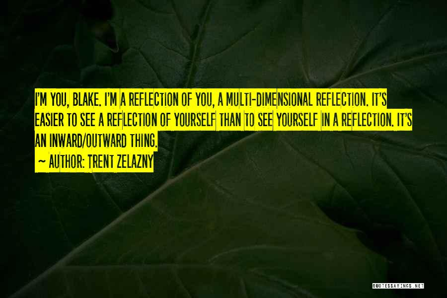 Reflection Of Yourself Quotes By Trent Zelazny