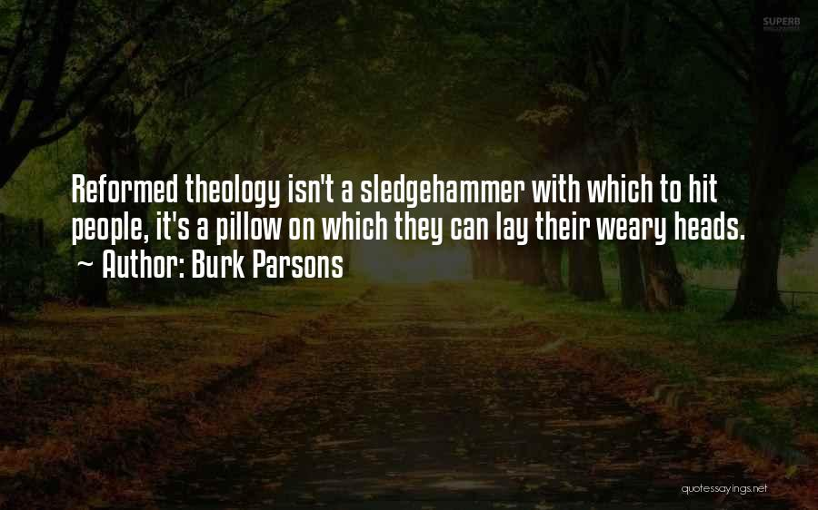 Reformed Quotes By Burk Parsons