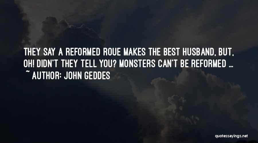 Reformed Quotes By John Geddes