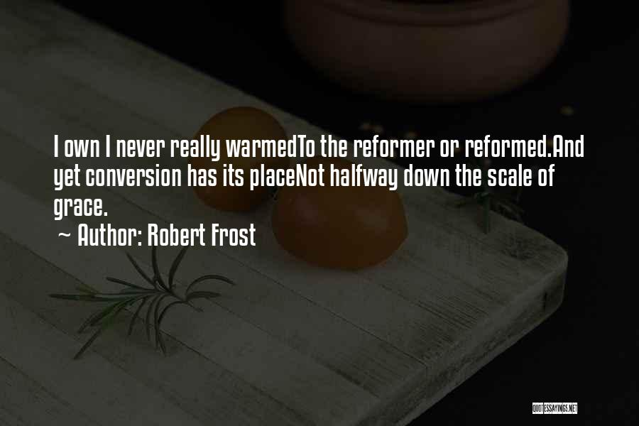 Reformed Quotes By Robert Frost