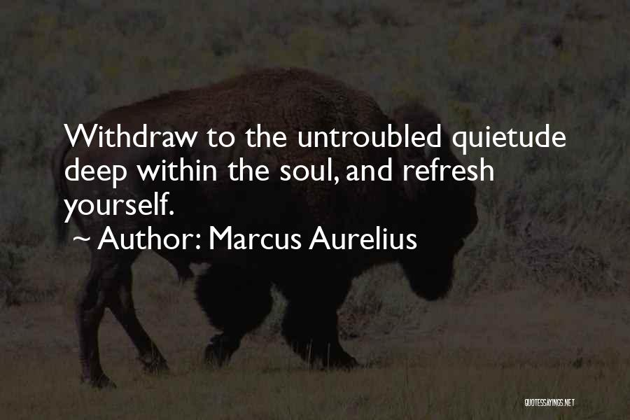 Refresh My Soul Quotes By Marcus Aurelius