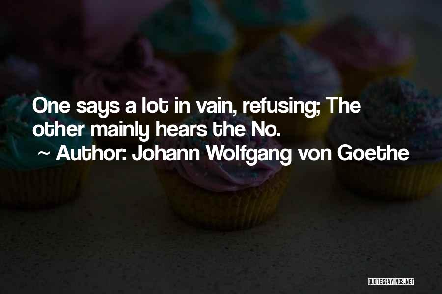 Refusing Someone Quotes By Johann Wolfgang Von Goethe