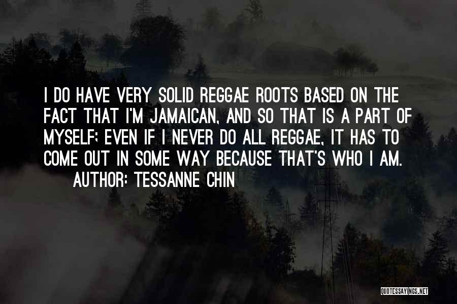 Reggae Roots Quotes By Tessanne Chin