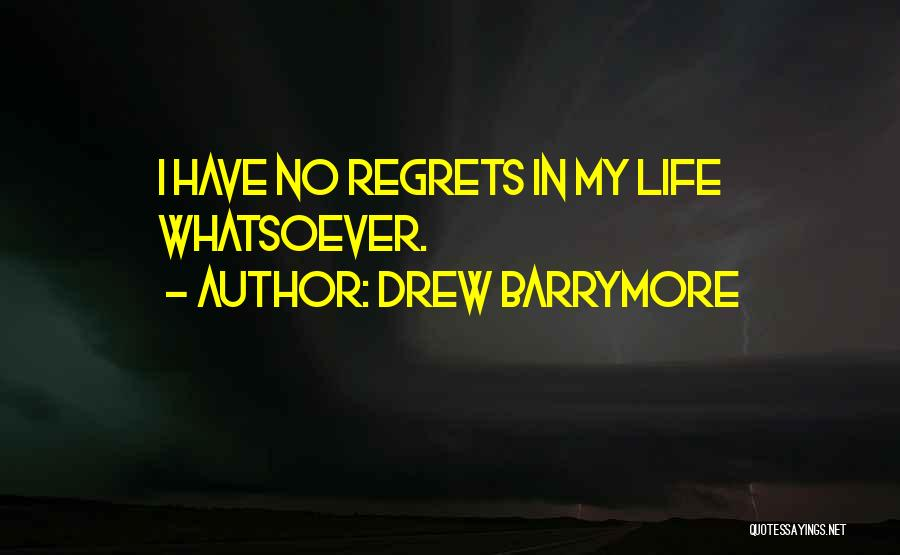Regrets In Life Quotes By Drew Barrymore