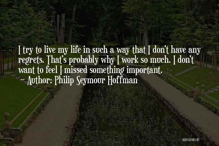 Regrets In Life Quotes By Philip Seymour Hoffman