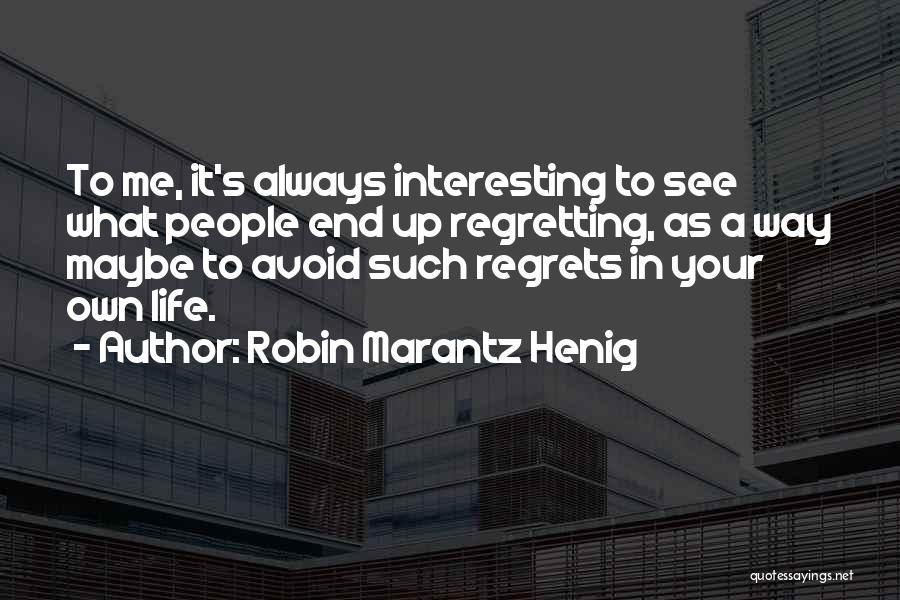 Regrets In Life Quotes By Robin Marantz Henig