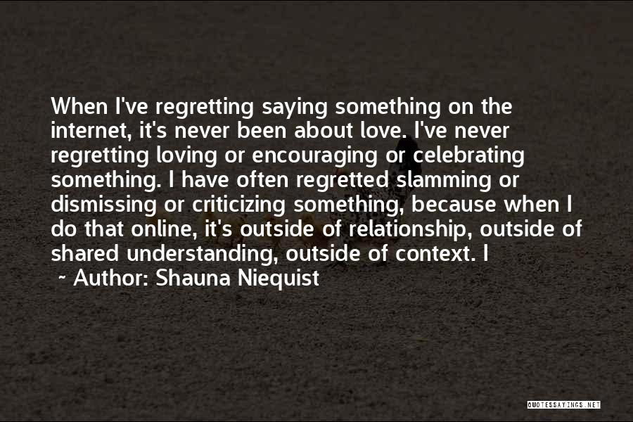 Regretting Not Saying I Love You Quotes By Shauna Niequist