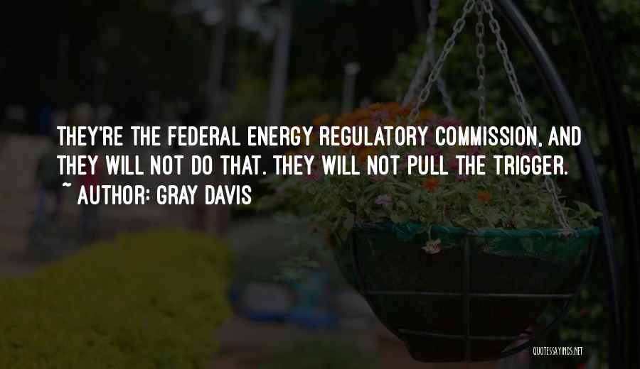 Regulatory Quotes By Gray Davis