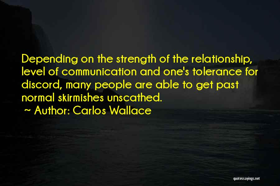 Relationship Strength Quotes By Carlos Wallace