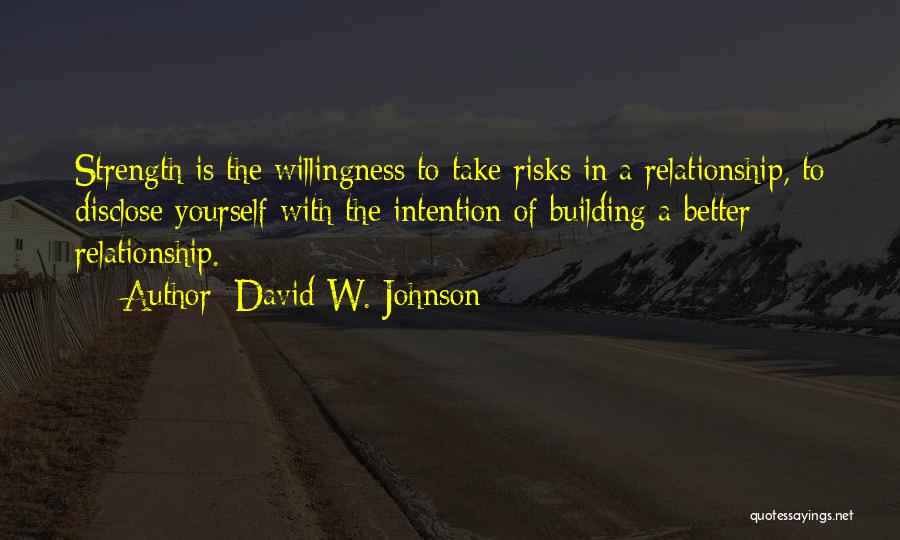 Relationship Strength Quotes By David W. Johnson