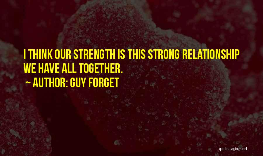 Relationship Strength Quotes By Guy Forget