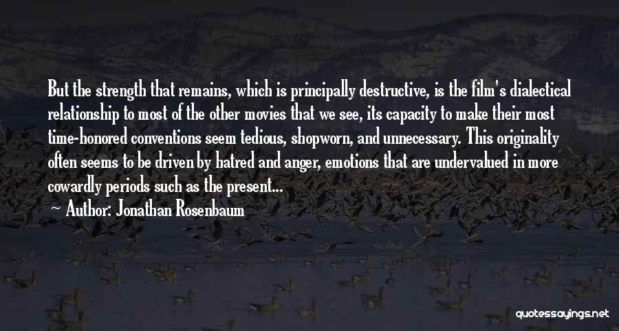 Relationship Strength Quotes By Jonathan Rosenbaum