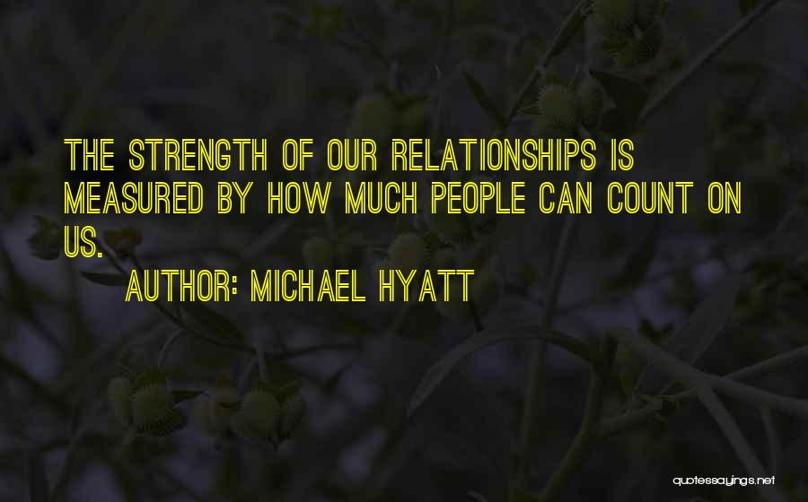 Relationship Strength Quotes By Michael Hyatt