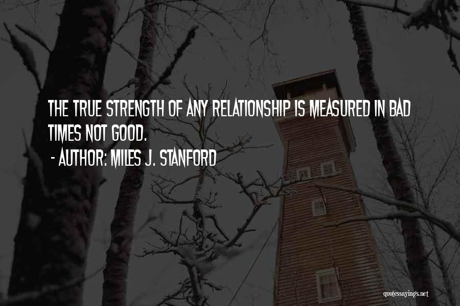 Relationship Strength Quotes By Miles J. Stanford