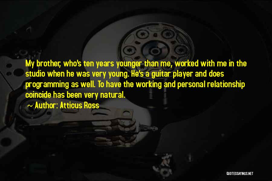 Relationship With Brother Quotes By Atticus Ross