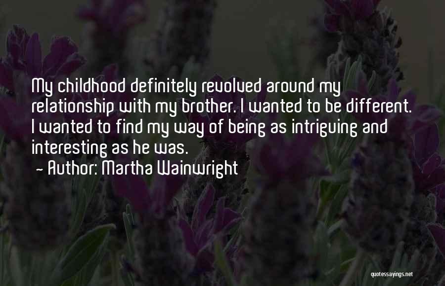 Relationship With Brother Quotes By Martha Wainwright