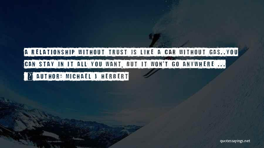 Relationship Without Trust Like Quotes By Michael J Herbert