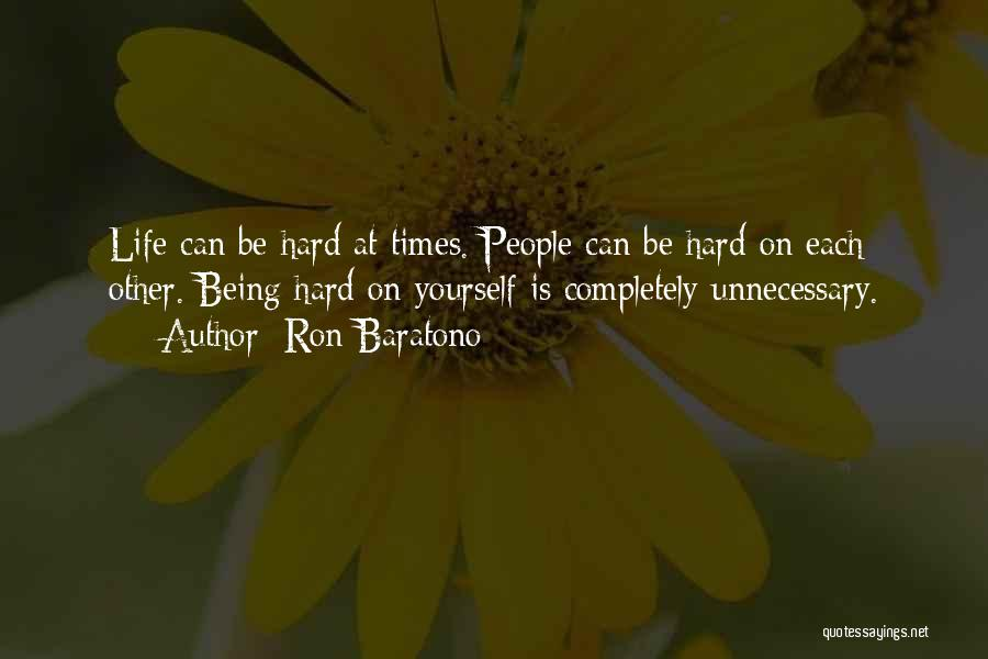 Relationships And Hard Times Quotes By Ron Baratono