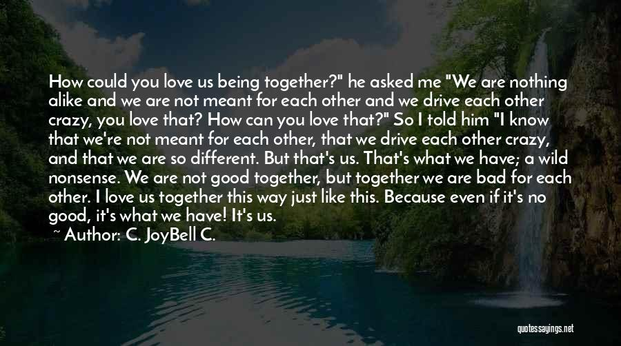 Relationships Being Meant To Be Quotes By C. JoyBell C.