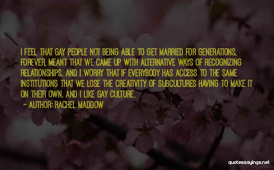 Relationships Being Meant To Be Quotes By Rachel Maddow