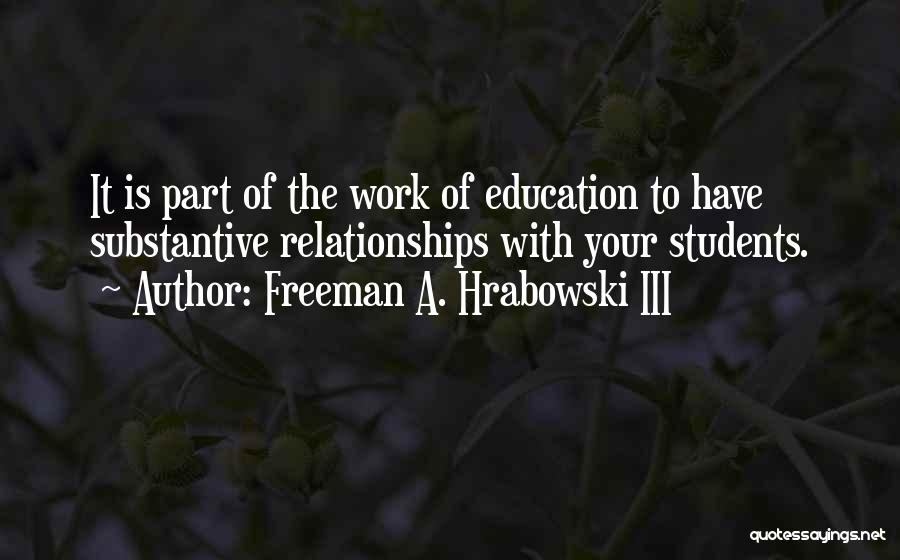 Relationships With Students Quotes By Freeman A. Hrabowski III