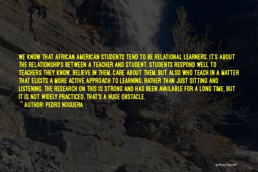 Relationships With Students Quotes By Pedro Noguera