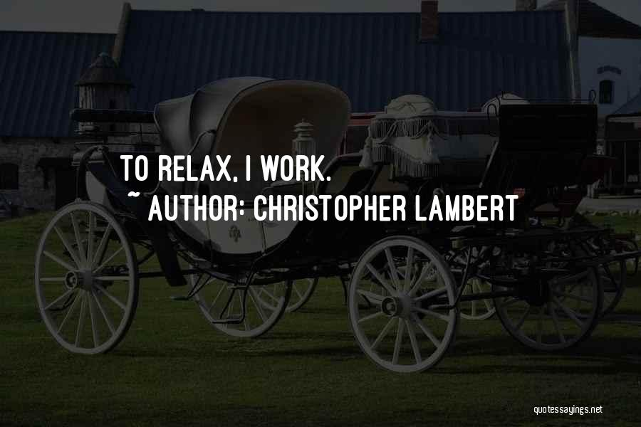 Relax Quotes By Christopher Lambert