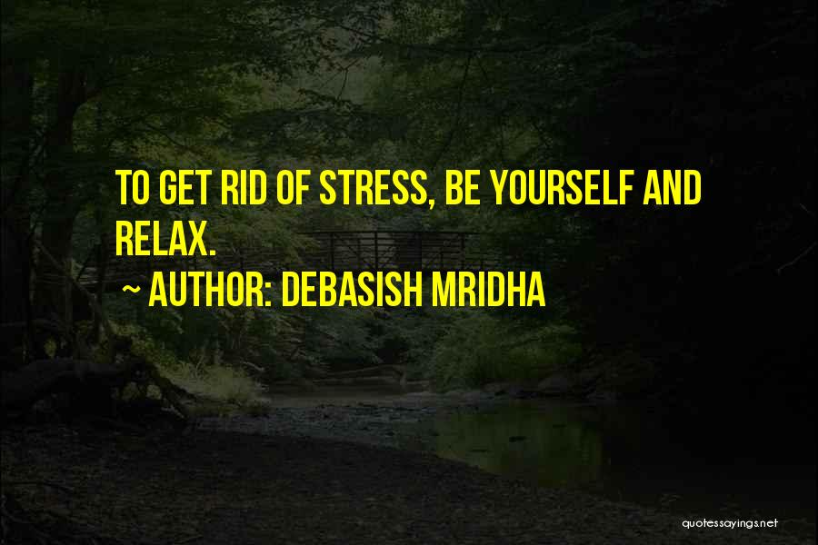 Relax Quotes By Debasish Mridha