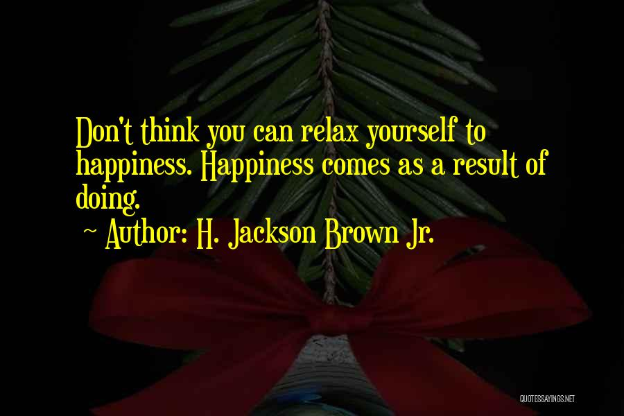 Relax Quotes By H. Jackson Brown Jr.
