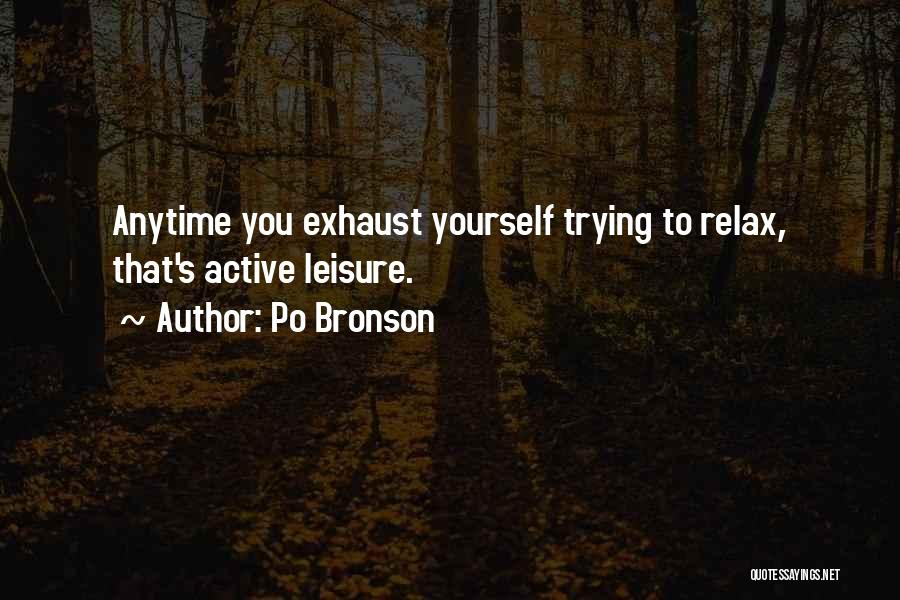 Relax Quotes By Po Bronson