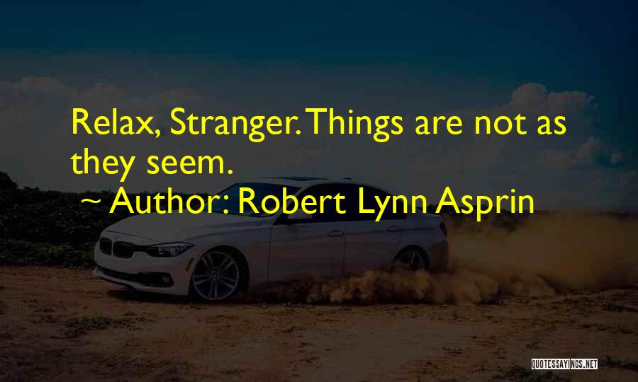 Relax Quotes By Robert Lynn Asprin