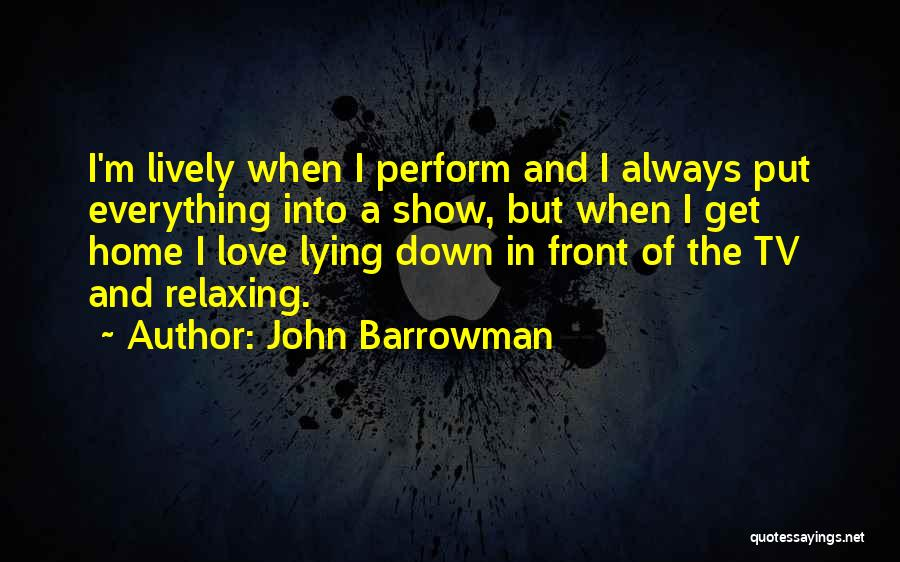Relaxing Quotes By John Barrowman