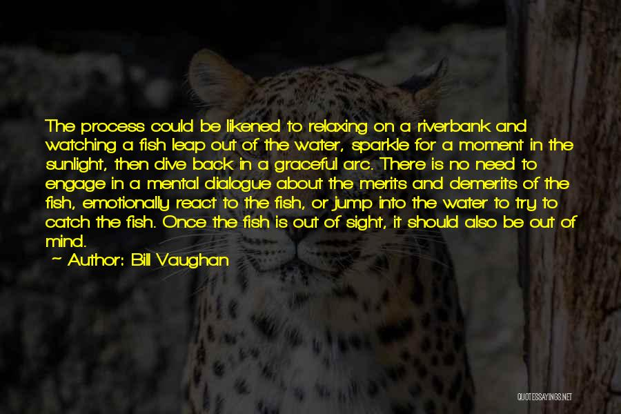 Relaxing The Mind Quotes By Bill Vaughan