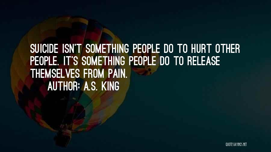 Release Your Pain Quotes By A.S. King