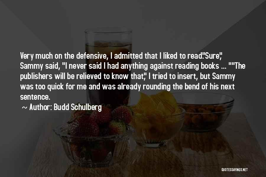 Relieved Quotes By Budd Schulberg