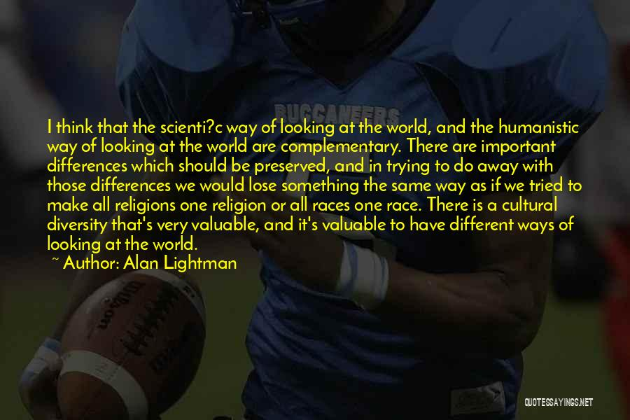 Religion Differences Quotes By Alan Lightman
