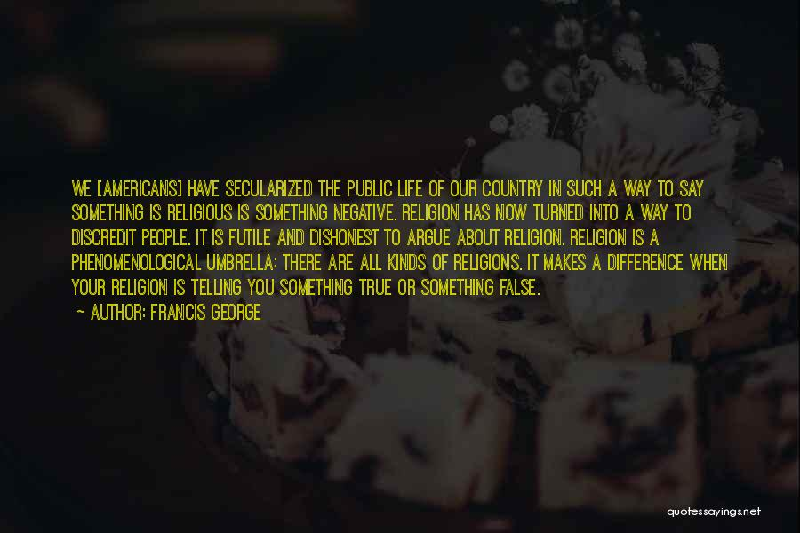 Religion Differences Quotes By Francis George