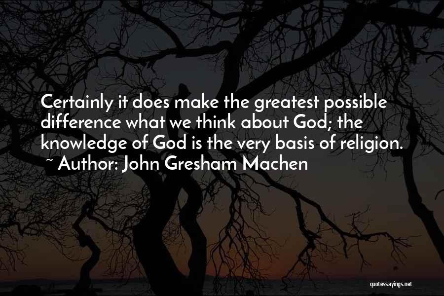 Religion Differences Quotes By John Gresham Machen
