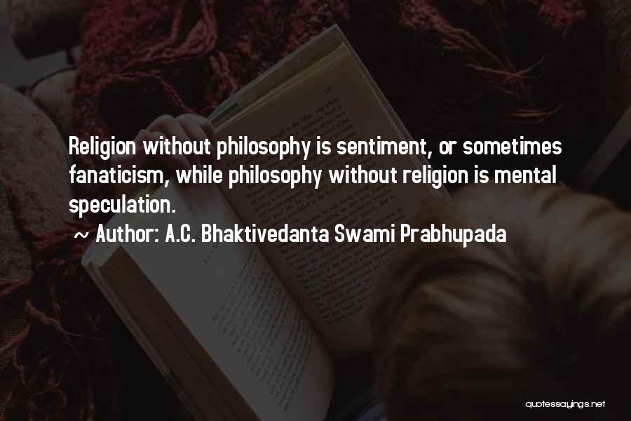 Religion Fanaticism Quotes By A.C. Bhaktivedanta Swami Prabhupada