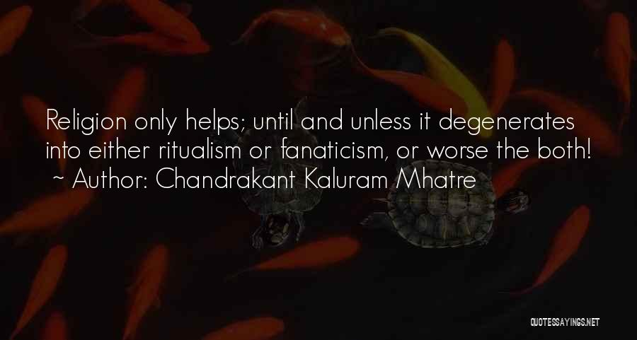 Religion Fanaticism Quotes By Chandrakant Kaluram Mhatre