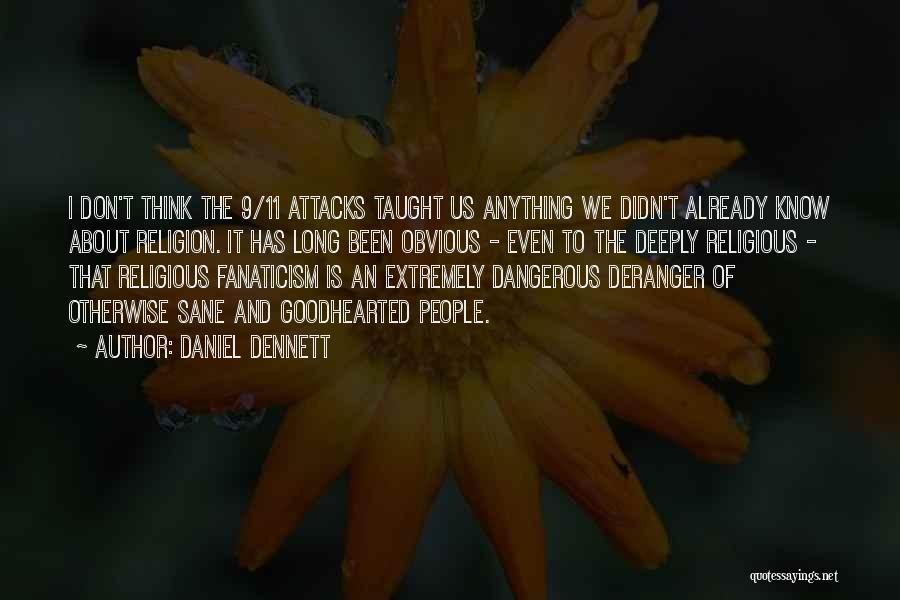 Religion Fanaticism Quotes By Daniel Dennett