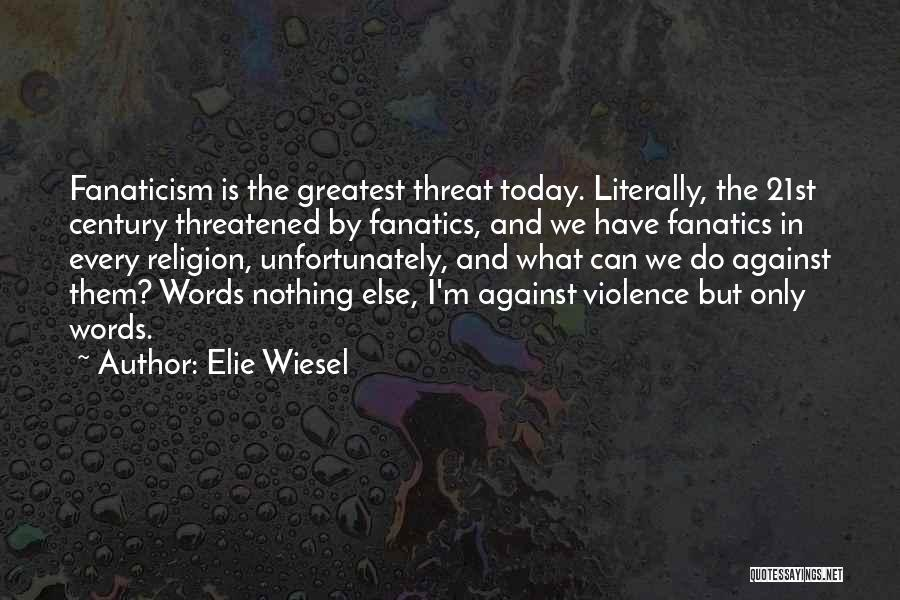 Religion Fanaticism Quotes By Elie Wiesel