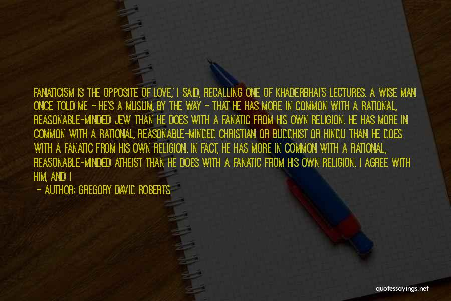 Religion Fanaticism Quotes By Gregory David Roberts