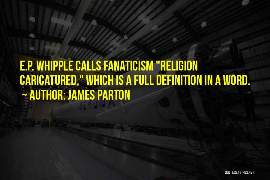 Religion Fanaticism Quotes By James Parton