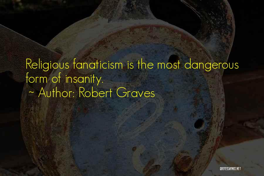 Religion Fanaticism Quotes By Robert Graves