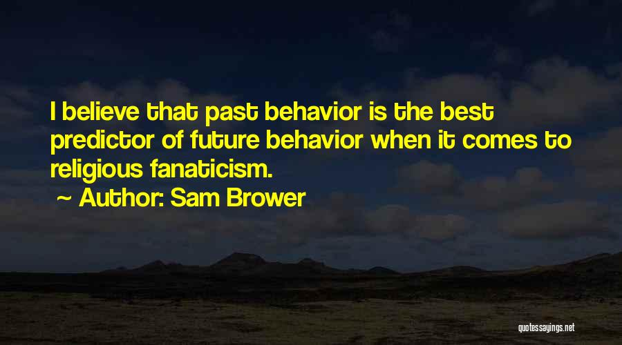 Religion Fanaticism Quotes By Sam Brower